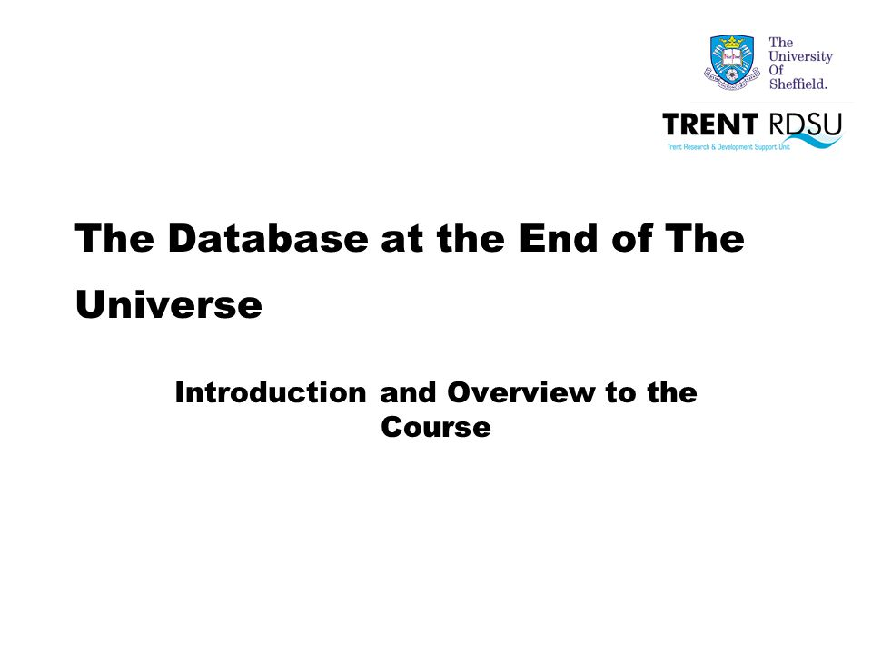 The Database at the End of The Universe Introduction and Overview to the Course