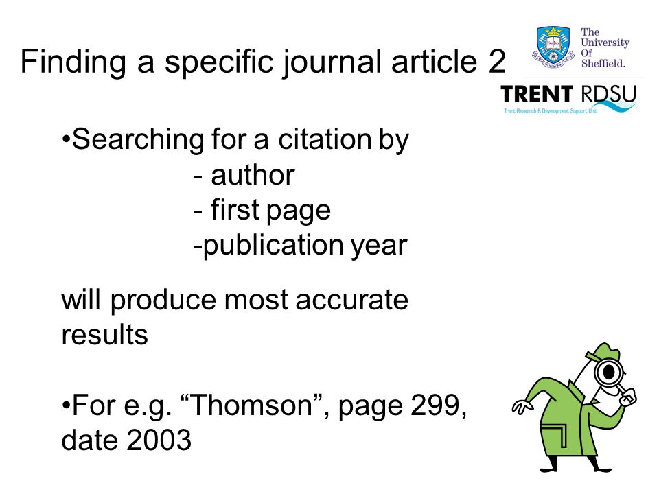Finding a specific journal article 2 Searching for a citation by - author - first page -publication year will produce most accurate results For e.g.