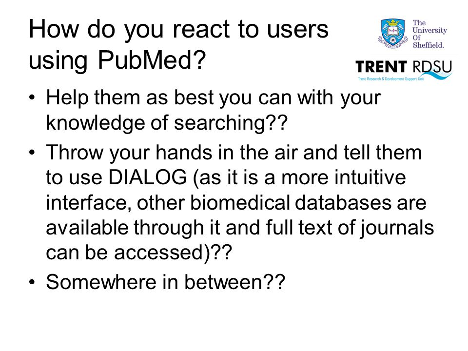 End Users and PubMed Thus this section covers how the untrained end user will search PubMed (though it is also useful for library staff).