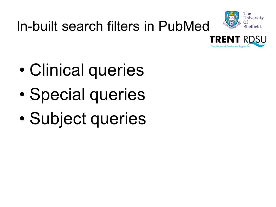 In-built search filters in PubMed Clinical queries Special queries Subject queries