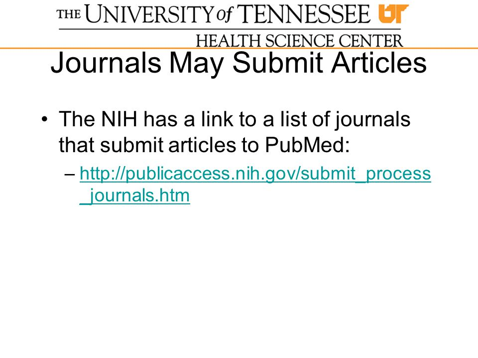 Journals May Submit Articles The NIH has a link to a list of journals that submit articles to PubMed: –http://publicaccess.nih.gov/submit_process _journals.htmhttp://publicaccess.nih.gov/submit_process _journals.htm