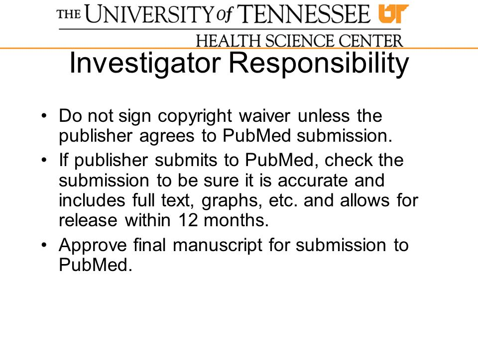 Investigator Responsibility Do not sign copyright waiver unless the publisher agrees to PubMed submission.