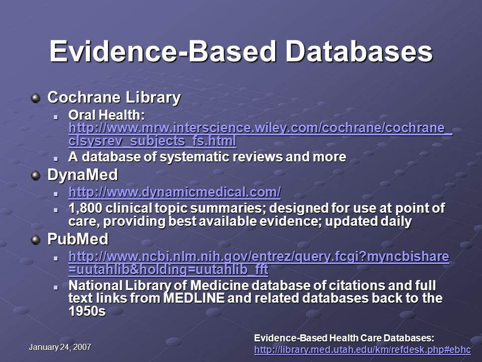 January 24, 2007 Evidence-Based Databases Cochrane Library Oral Health: http://www.mrw.interscience.wiley.com/cochrane/cochrane_ clsysrev_subjects_fs.