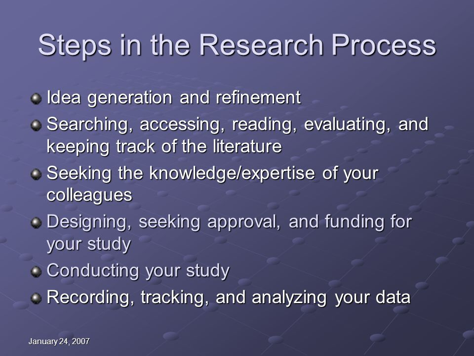 January 24, 2007 Steps in the Research Process Idea generation and refinement Searching, accessing, reading, evaluating, and keeping track of the lite