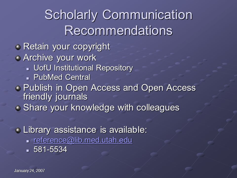 January 24, 2007 Scholarly Communication Recommendations Retain your copyright Archive your work UofU Institutional Repository UofU Institutional Repo