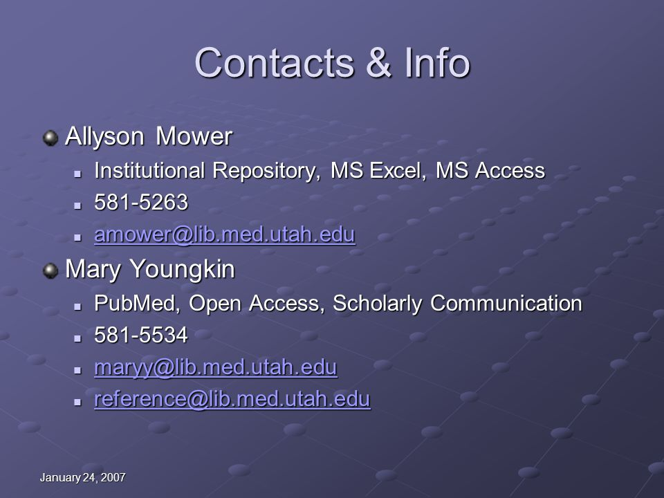 January 24, 2007 Contacts & Info Allyson Mower Institutional Repository, MS Excel, MS Access Institutional Repository, MS Excel, MS Access 581-5263 58