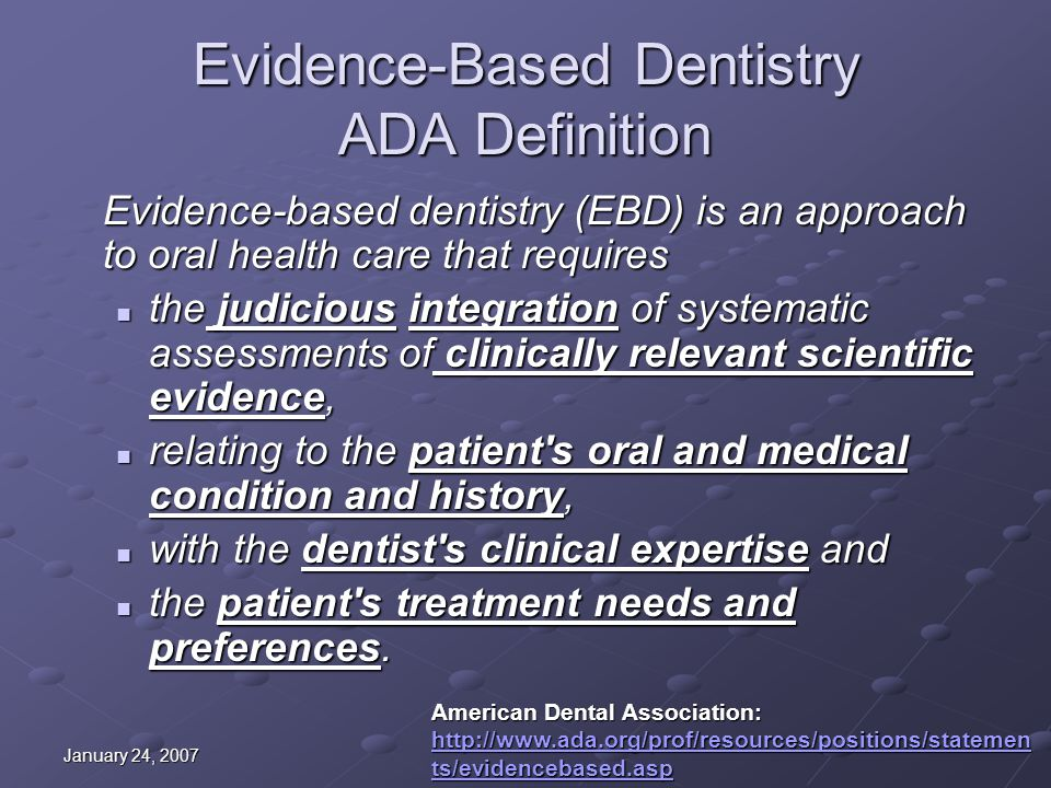 January 24, 2007 Evidence-Based Dentistry ADA Definition Evidence-based dentistry (EBD) is an approach to oral health care that requires the judicious