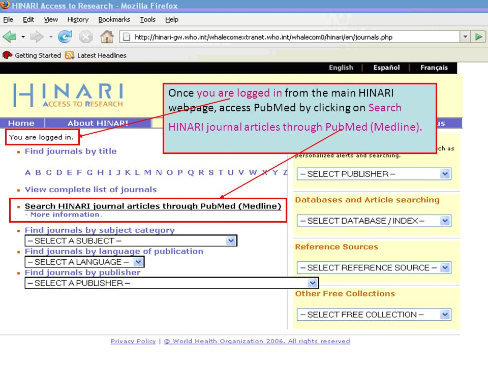 Main HINARI webpage Once you are logged in from the main HINARI webpage, access PubMed by clicking on Search HINARI journal articles through PubMed (M