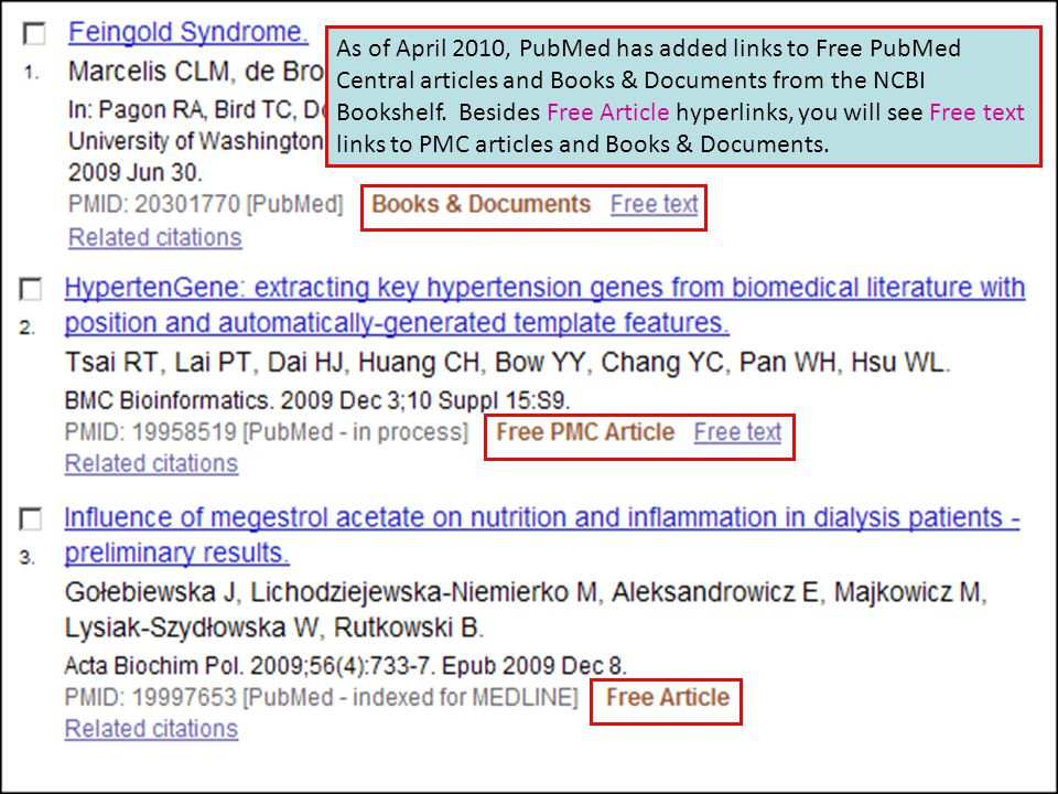 As of April 2010, PubMed has added links to Free PubMed Central articles and Books & Documents from the NCBI Bookshelf. Besides Free Article hyperlink