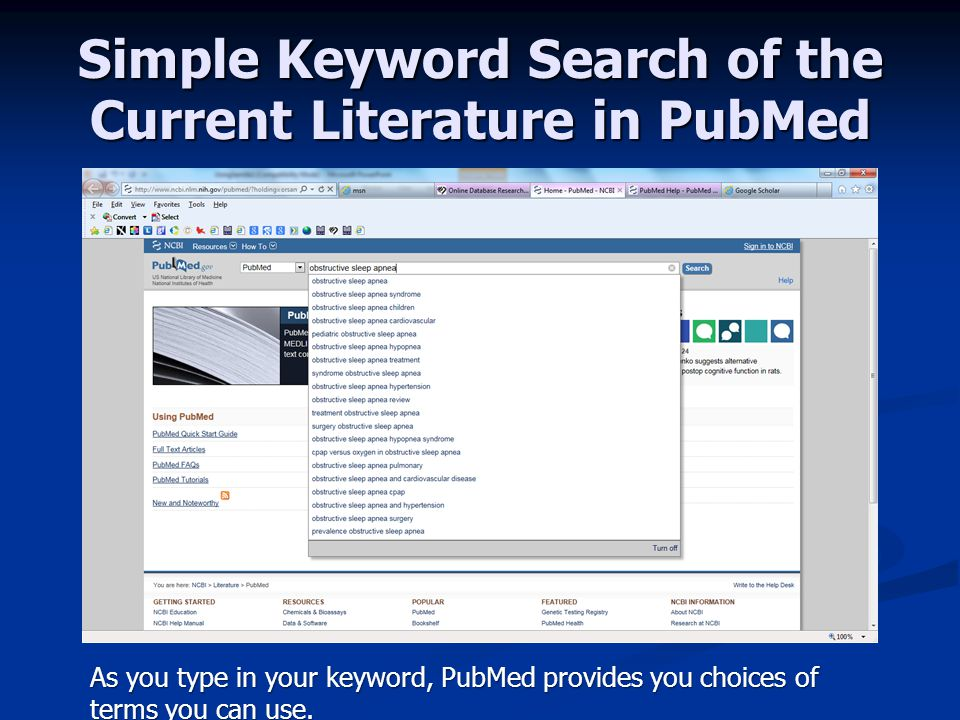 Simple Keyword Search of the Current Literature in PubMed As you type in your keyword, PubMed provides you choices of terms you can use.