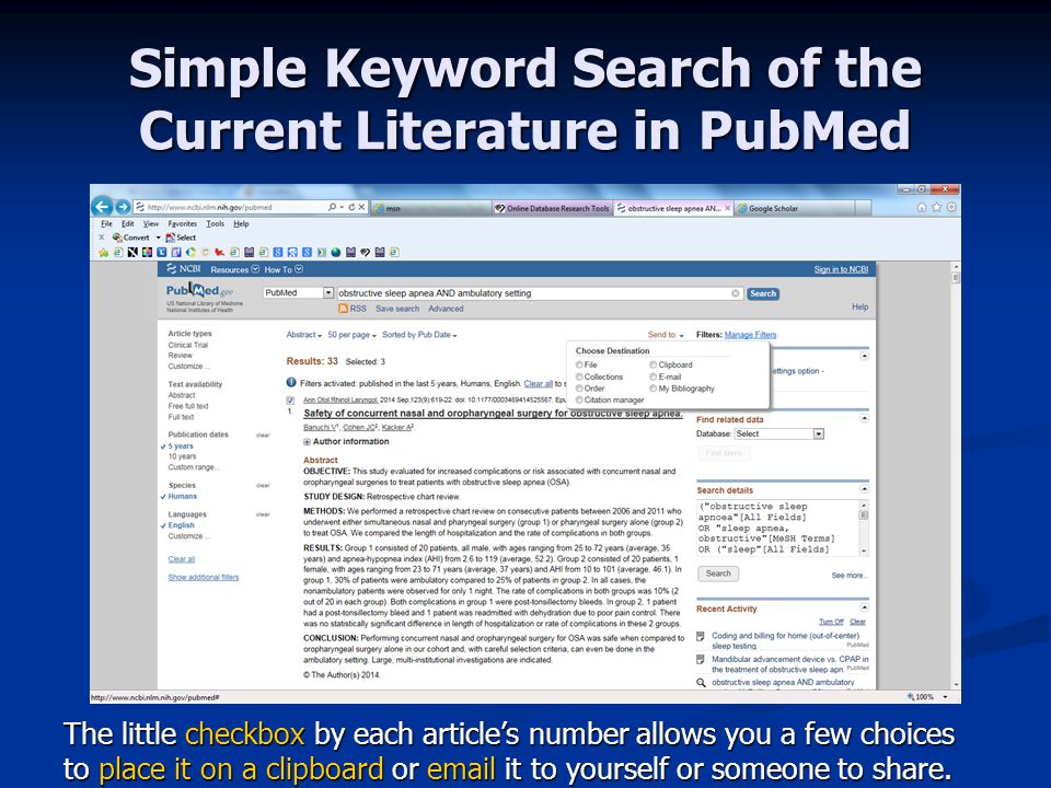 Simple Keyword Search of the Current Literature in PubMed The little checkbox by each article's number allows you a few choices to place it on a clipboard or email it to yourself or someone to share.