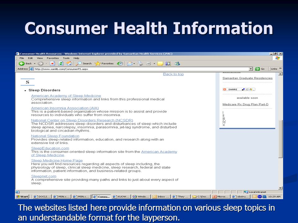 Consumer Health Information The websites listed here provide information on various sleep topics in an understandable format for the layperson.
