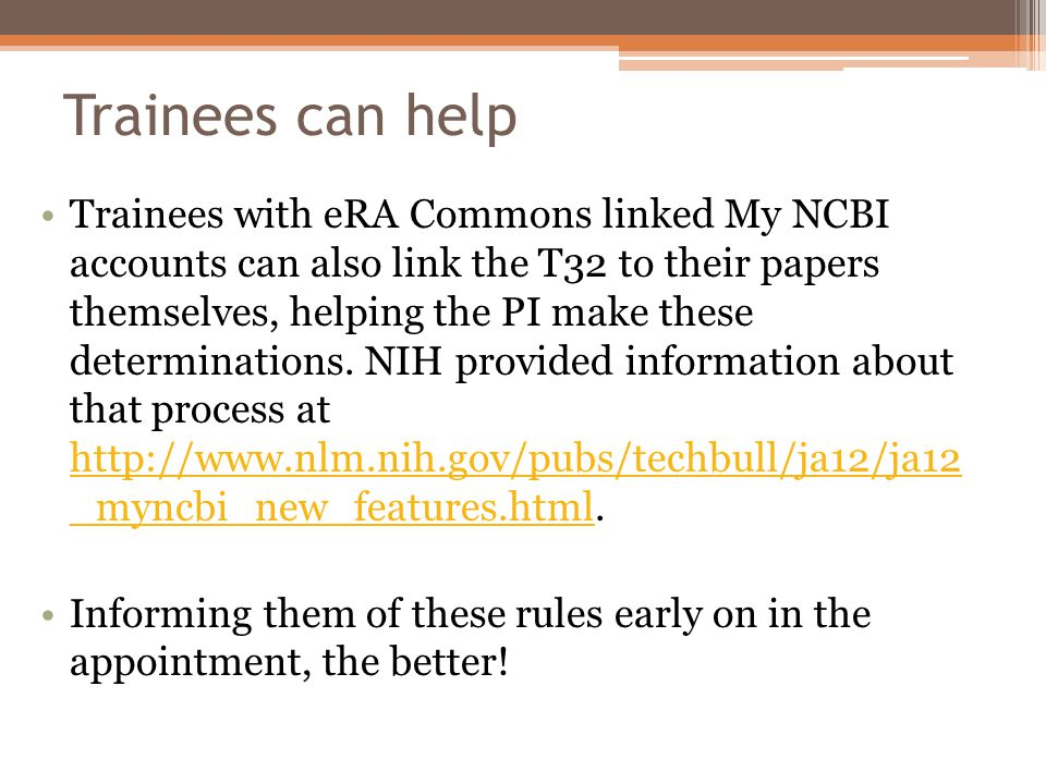 Trainees can help Trainees with eRA Commons linked My NCBI accounts can also link the T32 to their papers themselves, helping the PI make these determinations.