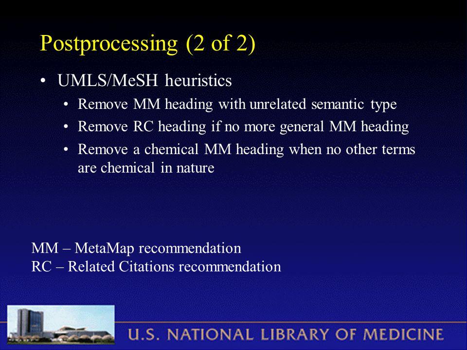 Postprocessing (2 of 2) UMLS/MeSH heuristics Remove MM heading with unrelated semantic type Remove RC heading if no more general MM heading Remove a c
