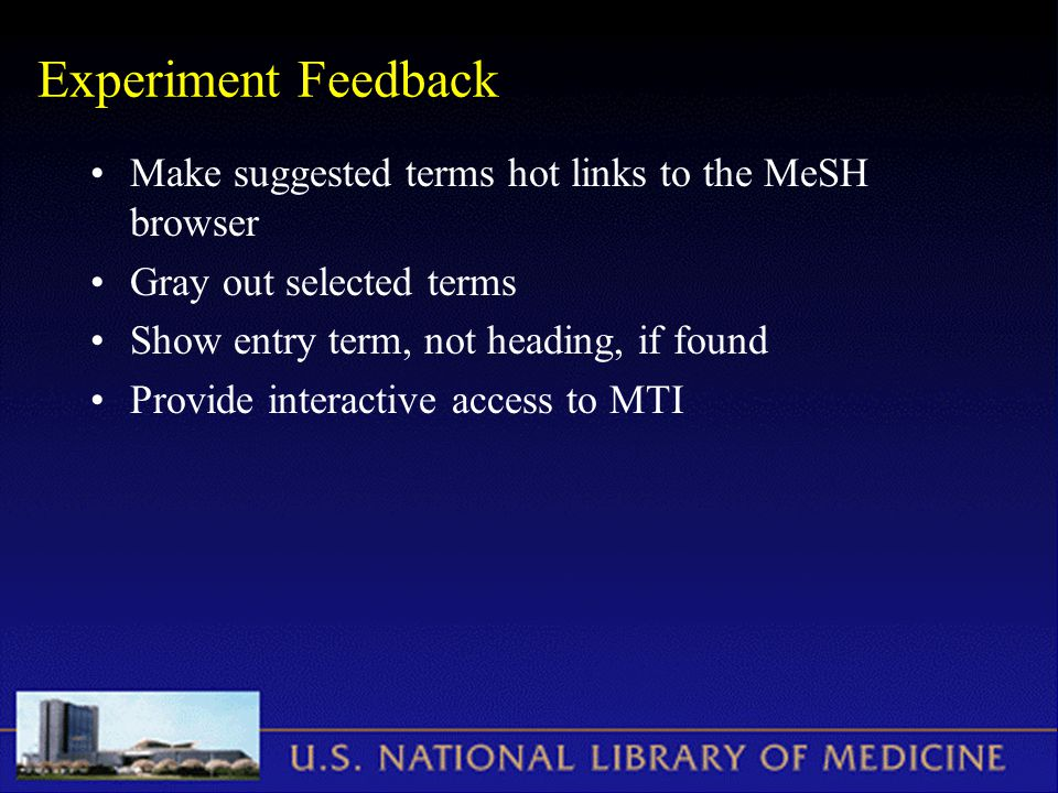 Experiment Feedback Make suggested terms hot links to the MeSH browser Gray out selected terms Show entry term, not heading, if found Provide interactive access to MTI