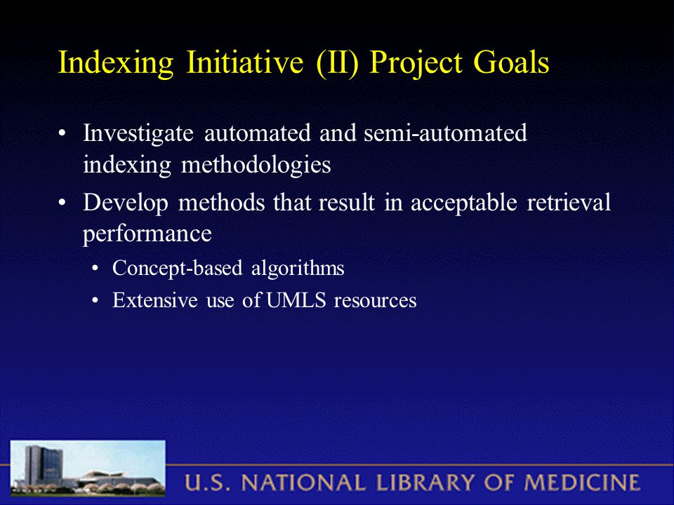 Indexing Initiative (II) Project Goals Investigate automated and semi-automated indexing methodologies Develop methods that result in acceptable retri