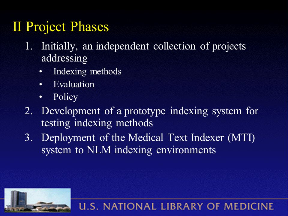 II Project Phases 1.Initially, an independent collection of projects addressing Indexing methods Evaluation Policy 2.Development of a prototype indexi