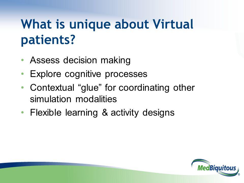 ® What is unique about Virtual patients.