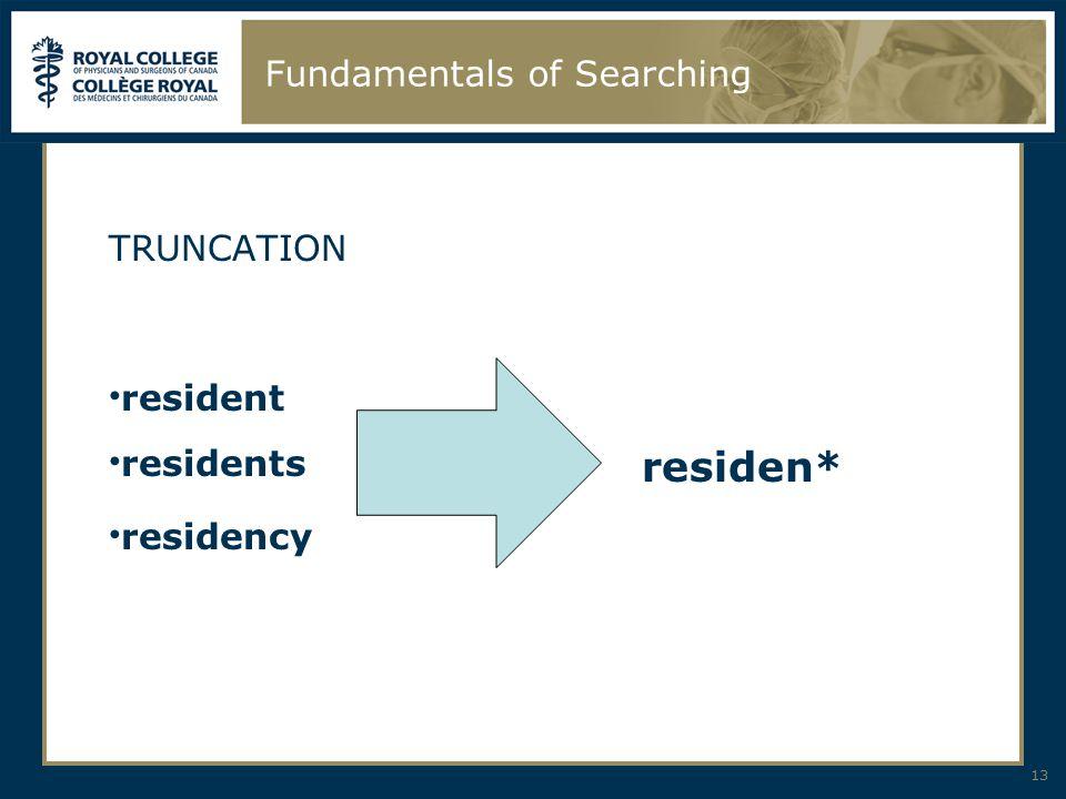13 Fundamentals of Searching TRUNCATION resident residentsresiden* residency