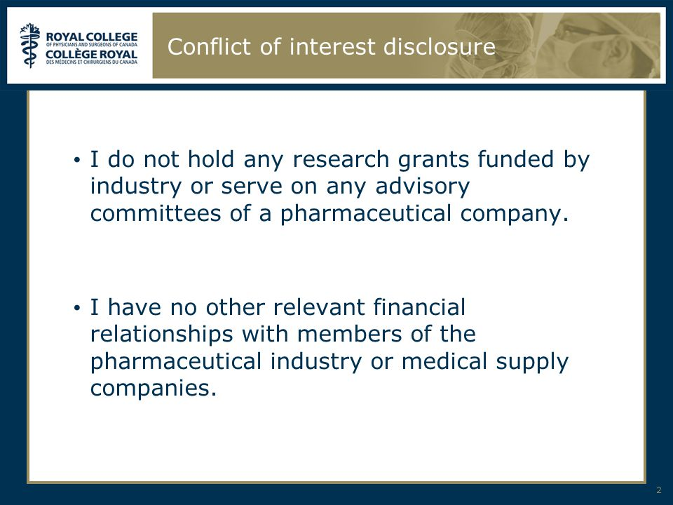 2 Conflict of interest disclosure I do not hold any research grants funded by industry or serve on any advisory committees of a pharmaceutical company
