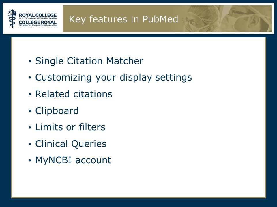 Key features in PubMed Single Citation Matcher Customizing your display settings Related citations Clipboard Limits or filters Clinical Queries MyNCBI