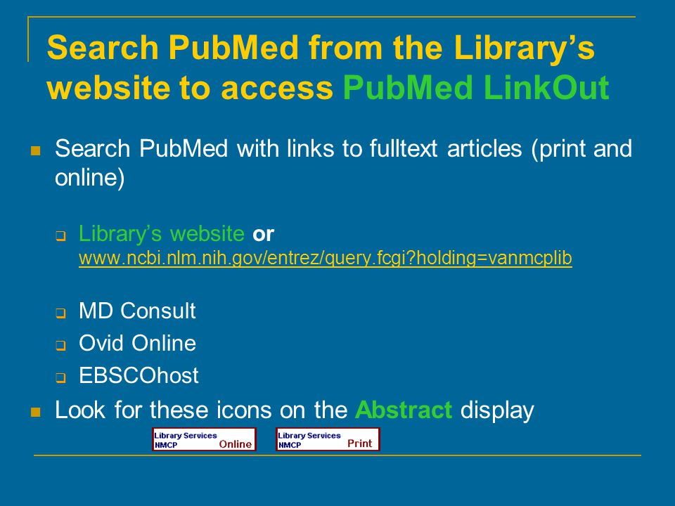 Search PubMed from the Library's website to access PubMed LinkOut Search PubMed with links to fulltext articles (print and online)  Library's website