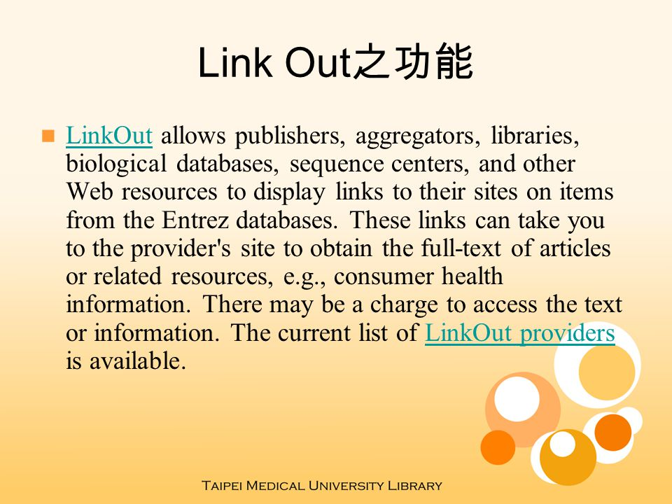 Link Out 之功能 LinkOut allows publishers, aggregators, libraries, biological databases, sequence centers, and other Web resources to display links to th