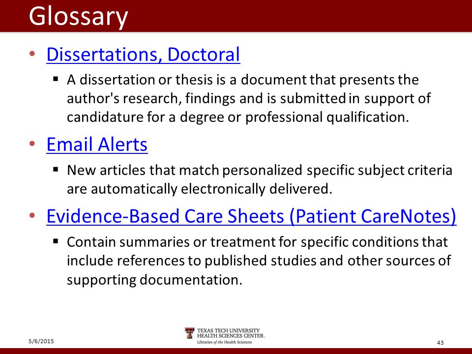 Glossary Dissertations, Doctoral  A dissertation or thesis is a document that presents the author s research, findings and is submitted in support of candidature for a degree or professional qualification.