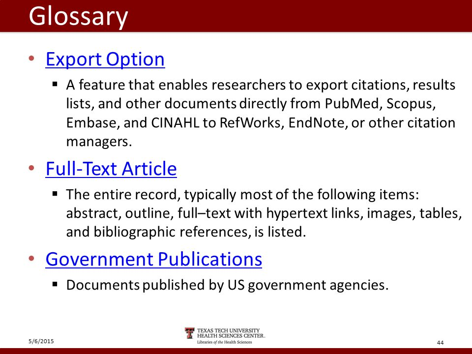 Glossary Export Option  A feature that enables researchers to export citations, results lists, and other documents directly from PubMed, Scopus, Embase, and CINAHL to RefWorks, EndNote, or other citation managers.