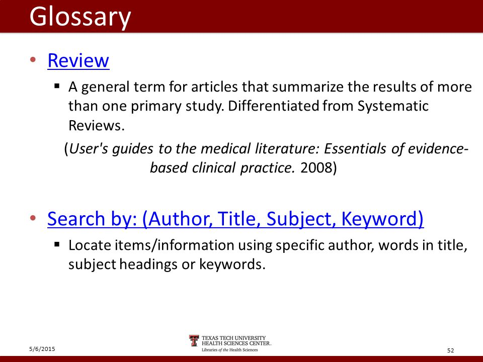 Glossary Review  A general term for articles that summarize the results of more than one primary study.