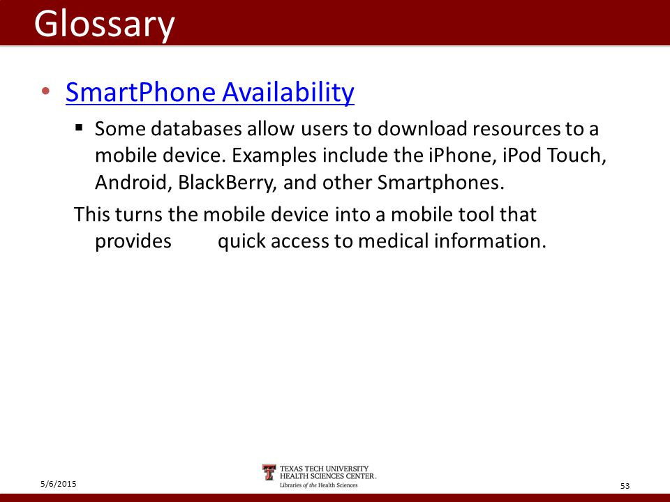 SmartPhone Availability  Some databases allow users to download resources to a mobile device.