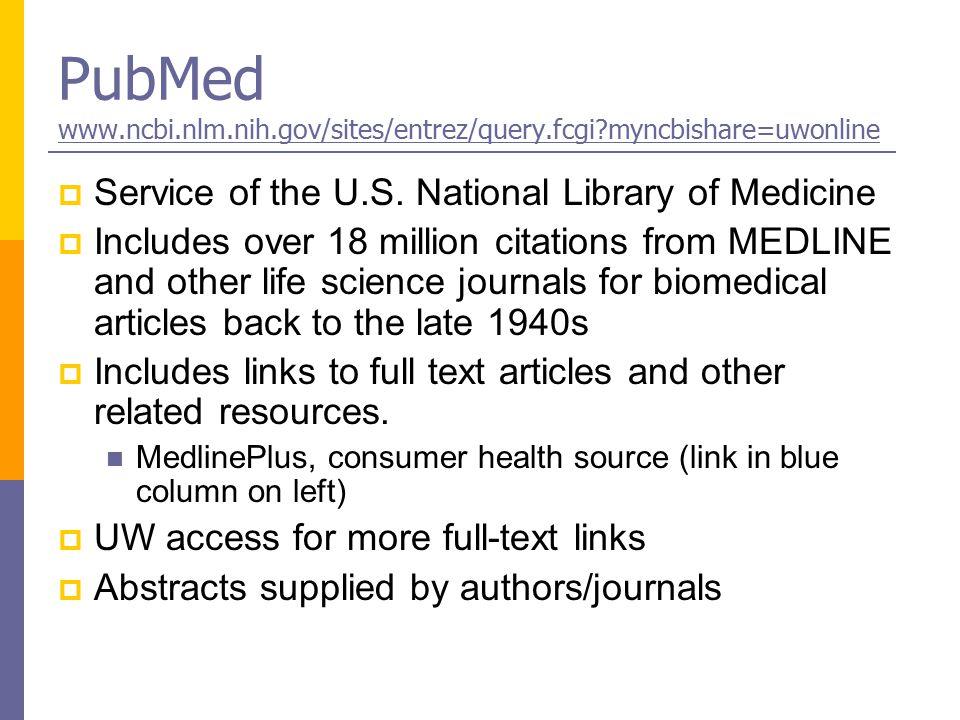 PubMed www.ncbi.nlm.nih.gov/sites/entrez/query.fcgi?myncbishare=uwonline www.ncbi.nlm.nih.gov/sites/entrez/query.fcgi?myncbishare=uwonline  Service o