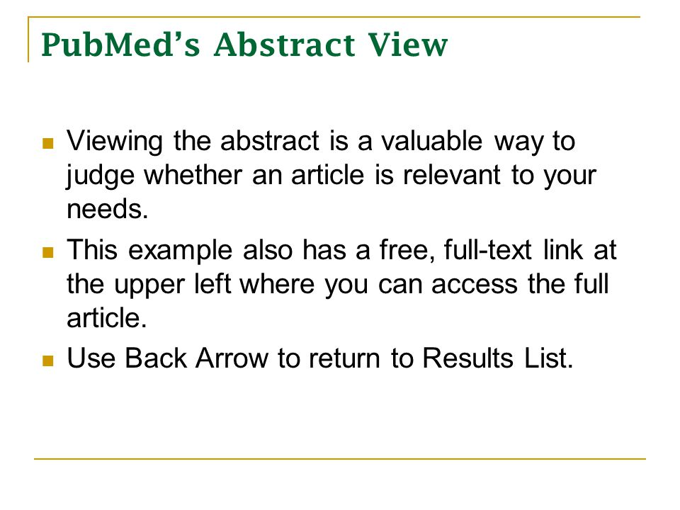 PubMed's Abstract View Viewing the abstract is a valuable way to judge whether an article is relevant to your needs.