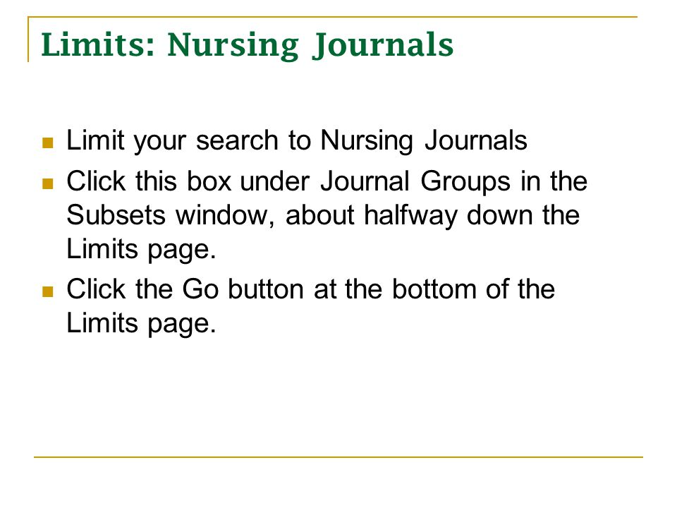 Limits: Nursing Journals Limit your search to Nursing Journals Click this box under Journal Groups in the Subsets window, about halfway down the Limits page.