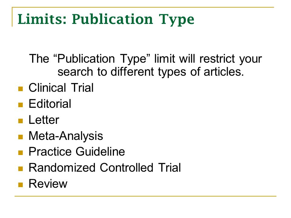 Limits: Publication Type The Publication Type limit will restrict your search to different types of articles.