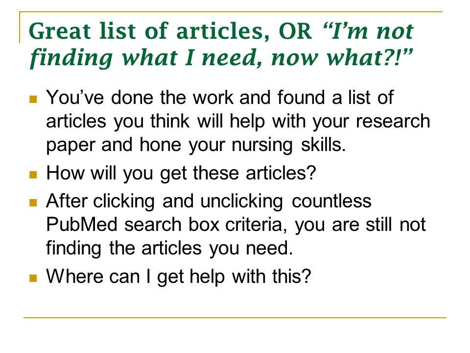 Great list of articles, OR I'm not finding what I need, now what?! You've done the work and found a list of articles you think will help with your research paper and hone your nursing skills.