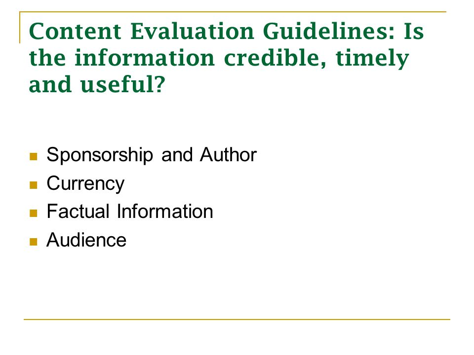 Content Evaluation Guidelines: Is the information credible, timely and useful.