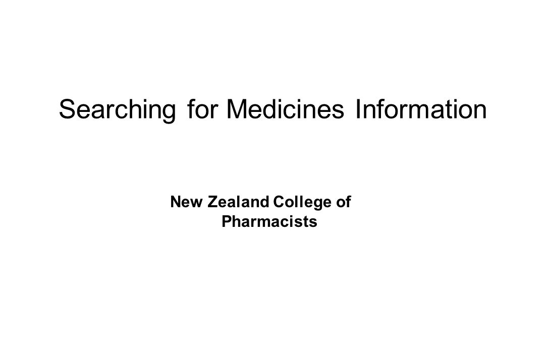 Searching for Medicines Information New Zealand College of Pharmacists