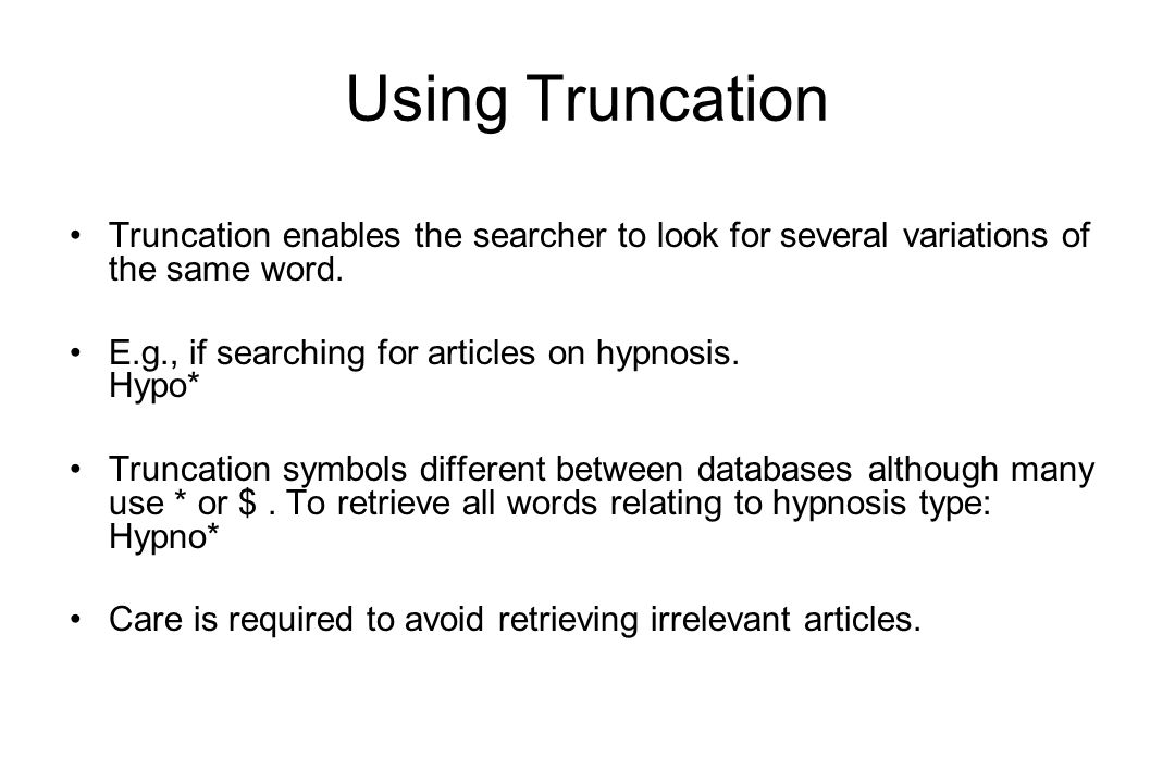 Using Truncation Truncation enables the searcher to look for several variations of the same word.