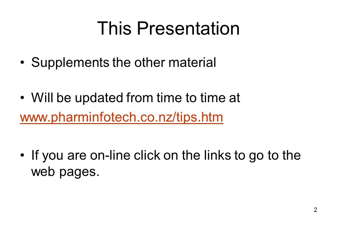 2 This Presentation Supplements the other material Will be updated from time to time at www.pharminfotech.co.nz/tips.htm If you are on-line click on the links to go to the web pages.