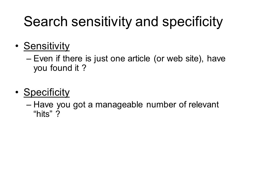 Search sensitivity and specificity Sensitivity –Even if there is just one article (or web site), have you found it .