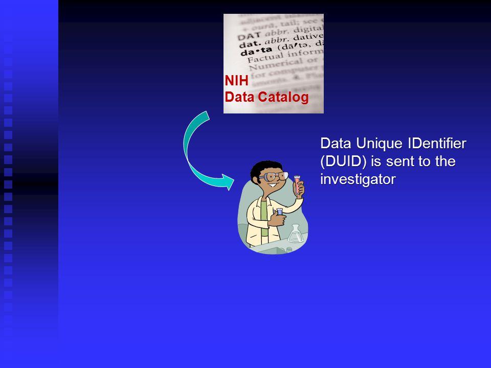 NIH Data Catalog Data Unique IDentifier (DUID) is sent to the investigator