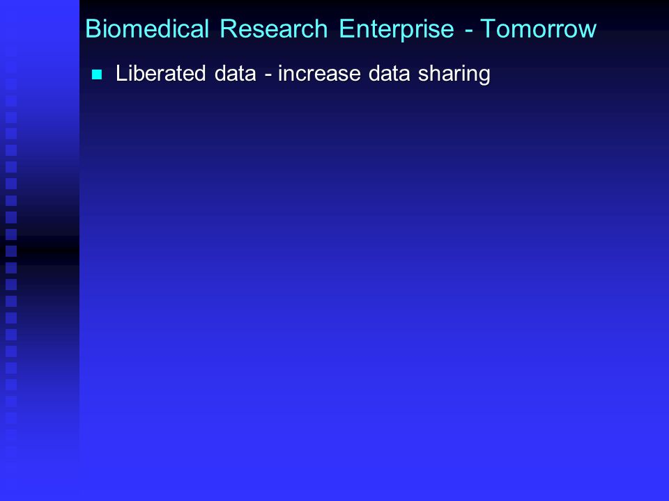 Biomedical Research Enterprise - Tomorrow Liberated data - increase data sharing Advances in relevant data science and data tools Advances in relevant data science and data tools