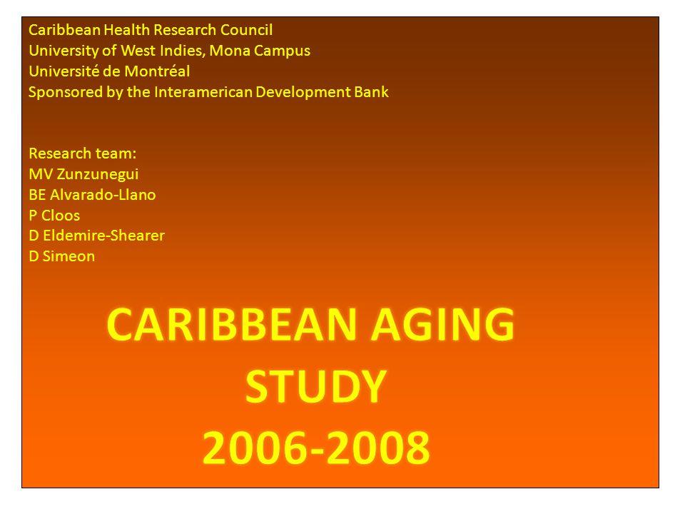 Caribbean Health Research Council University of West Indies, Mona Campus Université de Montréal Sponsored by the Interamerican Development Bank Research team: MV Zunzunegui BE Alvarado-Llano P Cloos D Eldemire-Shearer D Simeon