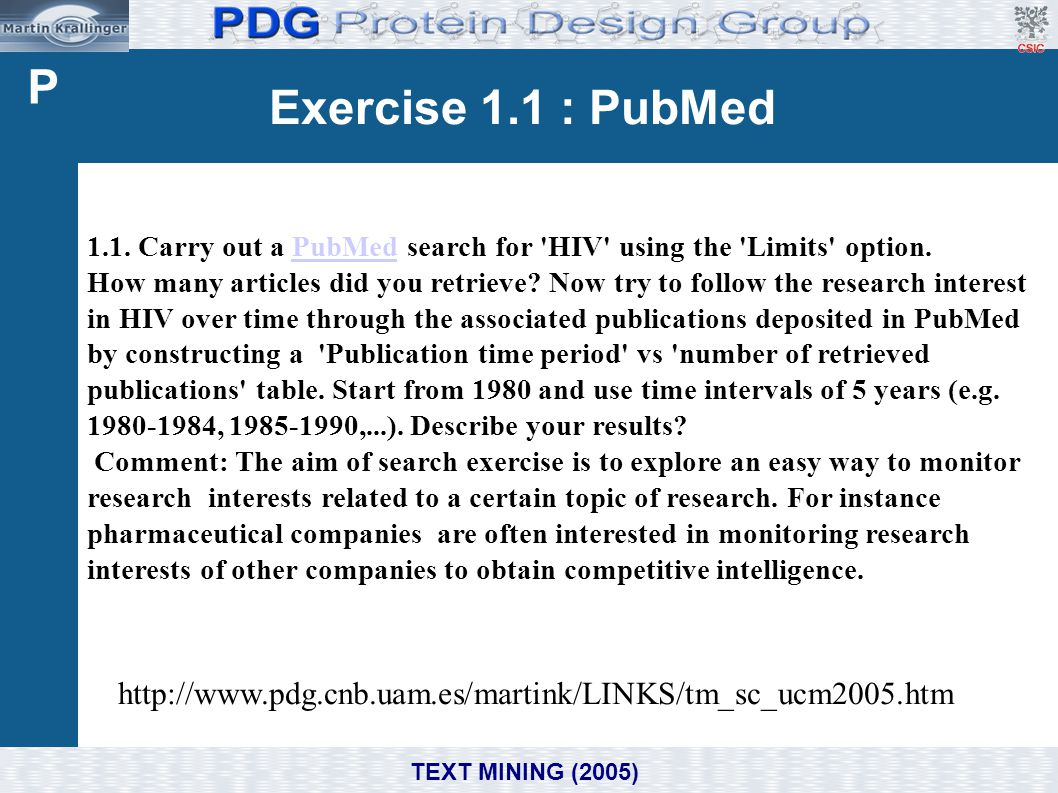 Exercise 1.1 : PubMed TEXT MINING (2005) 1.1. Carry out a PubMed search for 'HIV' using the 'Limits' option.PubMed How many articles did you retrieve?
