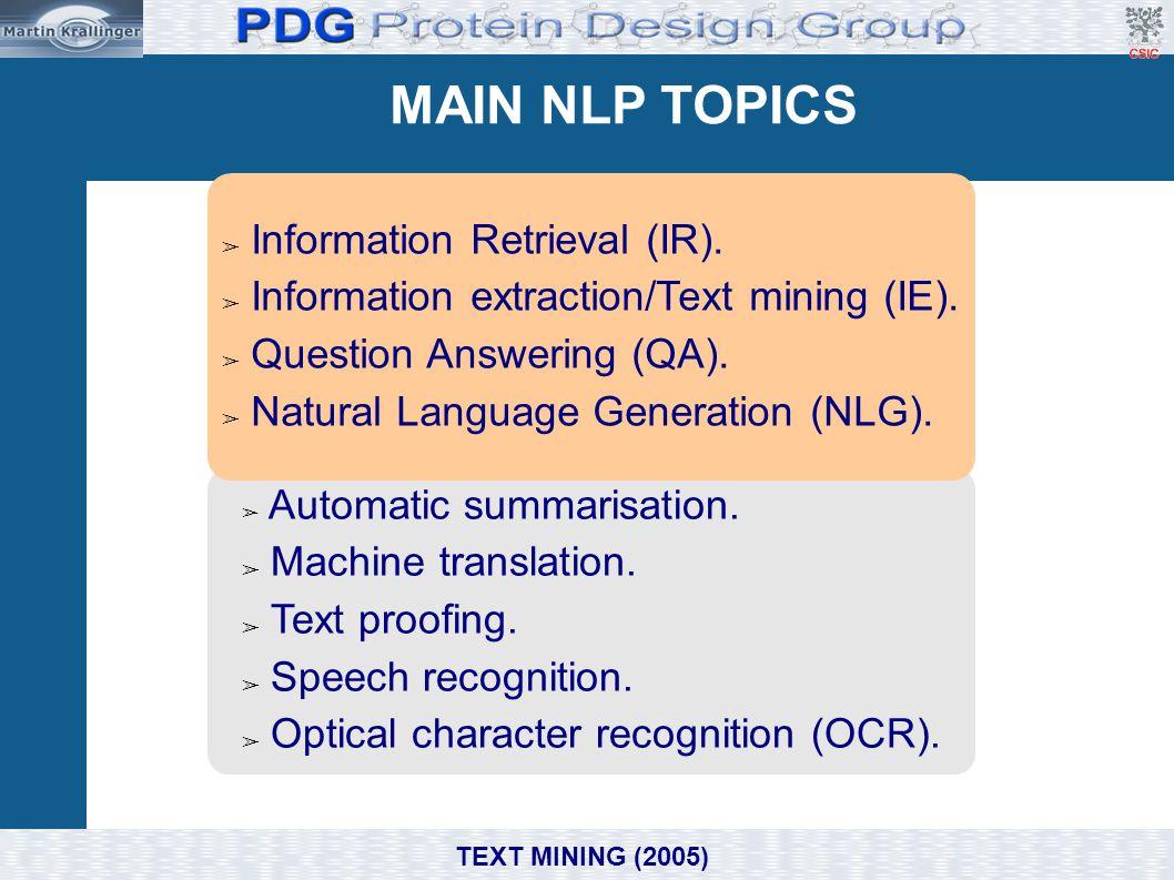 MAIN NLP TOPICS Domain, e.g. Biomedicine/ Molecular Biology ➢ Automatic summarisation. ➢ Machine translation. ➢ Text proofing. ➢ Speech recognition. ➢