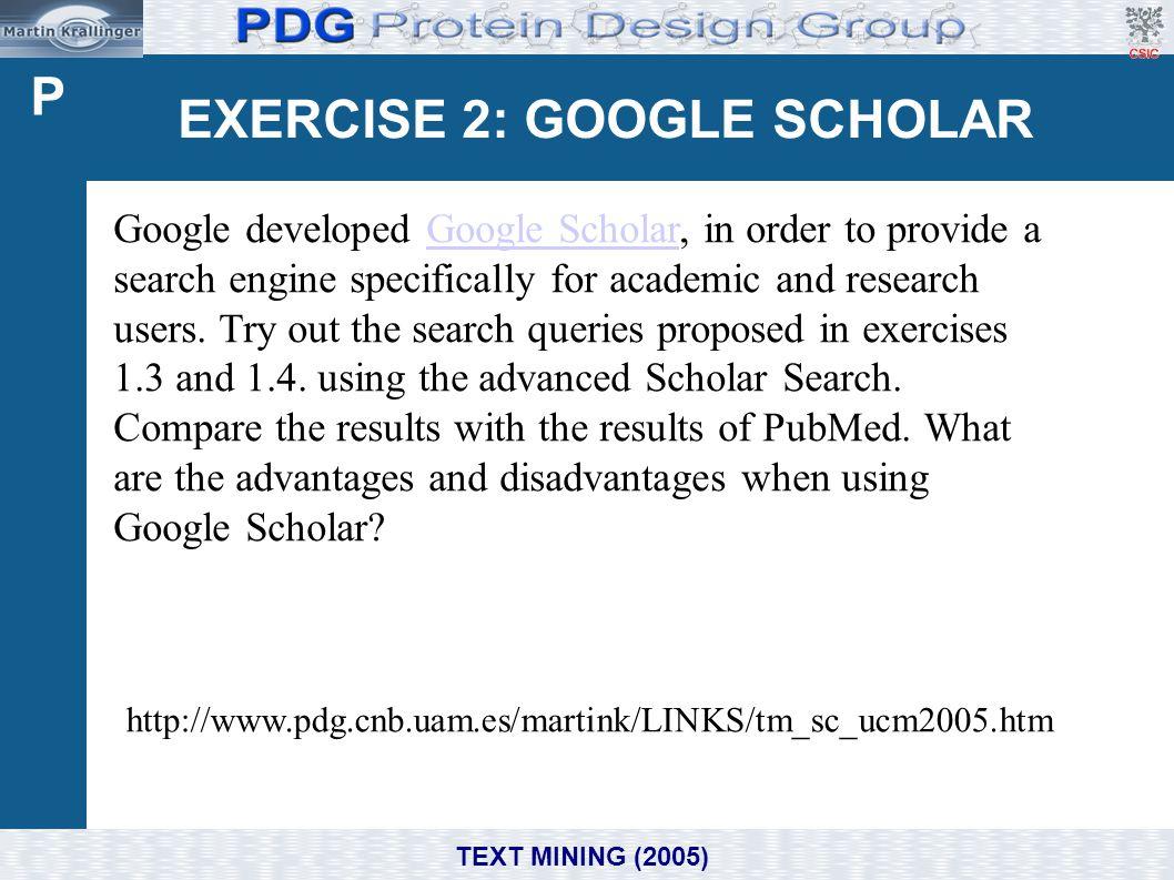 EXERCISE 2: GOOGLE SCHOLAR Domain, e.g. Biomedicine/ Molecular Biology TEXT MINING (2005) Google developed Google Scholar, in order to provide a searc