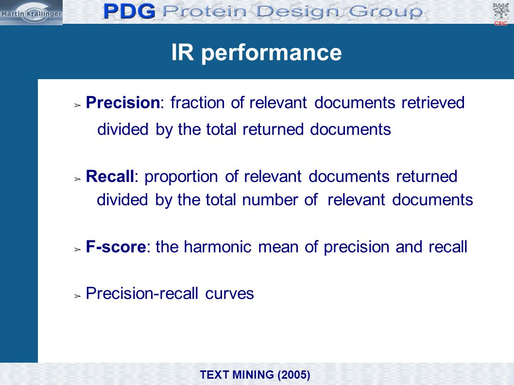 IR performance ➢ Precision: fraction of relevant documents retrieved divided by the total returned documents ➢ Recall: proportion of relevant document