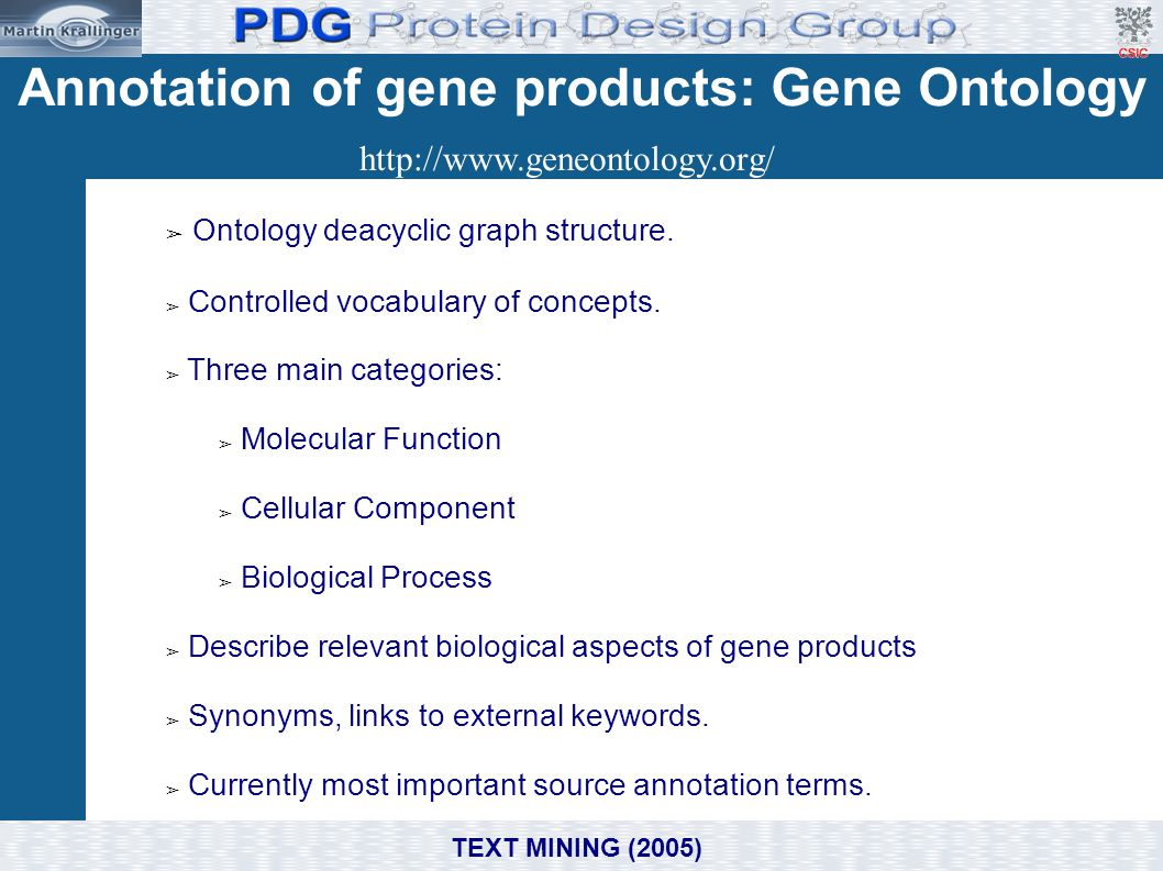 Annotation of gene products: Gene Ontology ➢ Ontology deacyclic graph structure. ➢ Controlled vocabulary of concepts. ➢ Three main categories: ➢ Molec