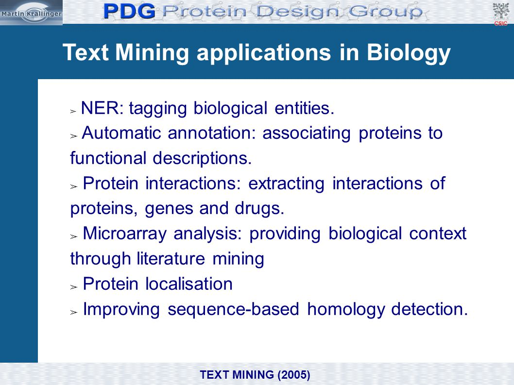 Text Mining applications in Biology ➢ NER: tagging biological entities. ➢ Automatic annotation: associating proteins to functional descriptions. ➢ Pro